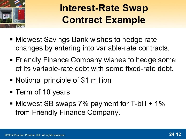 Interest-Rate Swap Contract Example § Midwest Savings Bank wishes to hedge rate changes by