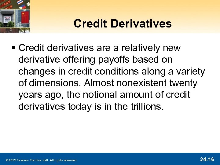 Credit Derivatives § Credit derivatives are a relatively new derivative offering payoffs based on