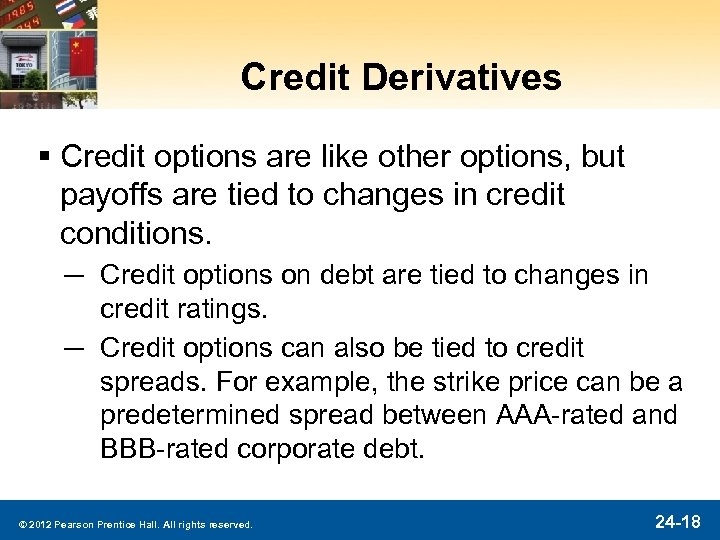 Credit Derivatives § Credit options are like other options, but payoffs are tied to