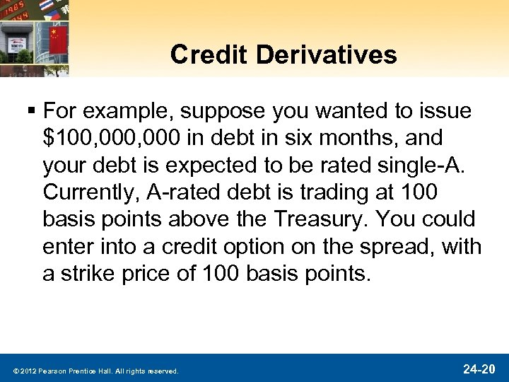 Credit Derivatives § For example, suppose you wanted to issue $100, 000 in debt