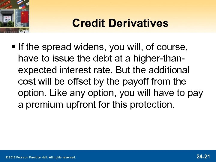 Credit Derivatives § If the spread widens, you will, of course, have to issue