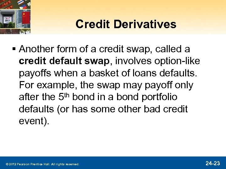 Credit Derivatives § Another form of a credit swap, called a credit default swap,