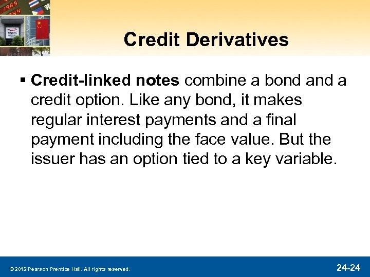 Credit Derivatives § Credit-linked notes combine a bond a credit option. Like any bond,