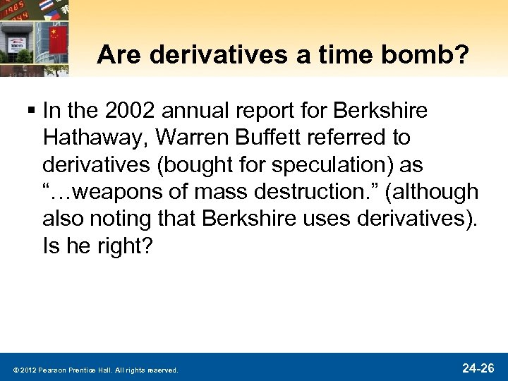 Are derivatives a time bomb? § In the 2002 annual report for Berkshire Hathaway,