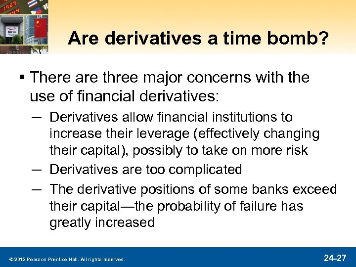 Are derivatives a time bomb? § There are three major concerns with the use
