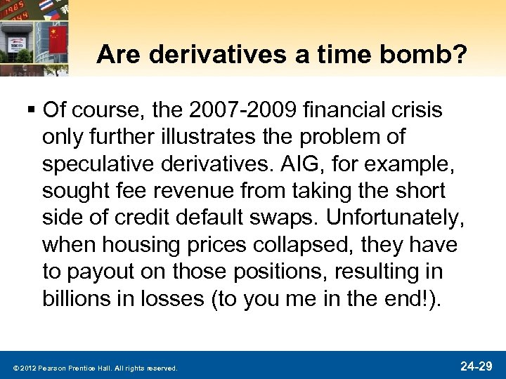 Are derivatives a time bomb? § Of course, the 2007 -2009 financial crisis only
