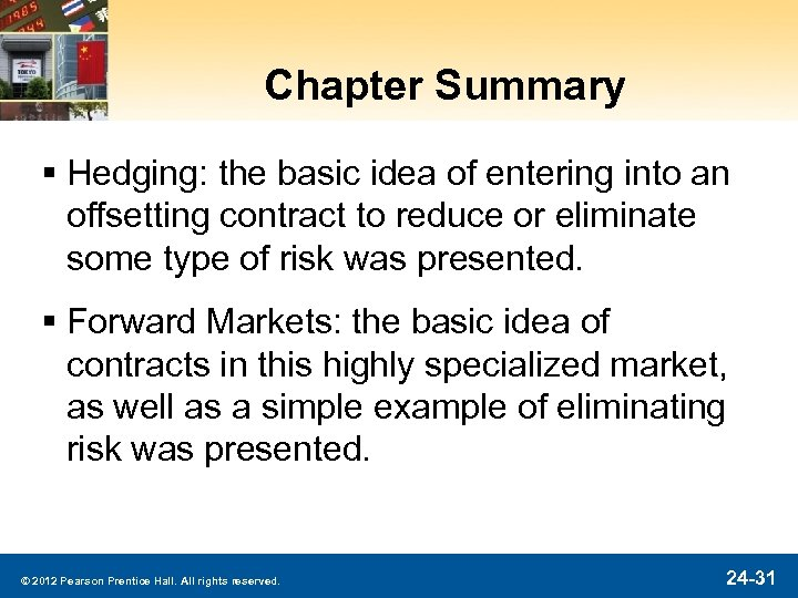 Chapter Summary § Hedging: the basic idea of entering into an offsetting contract to
