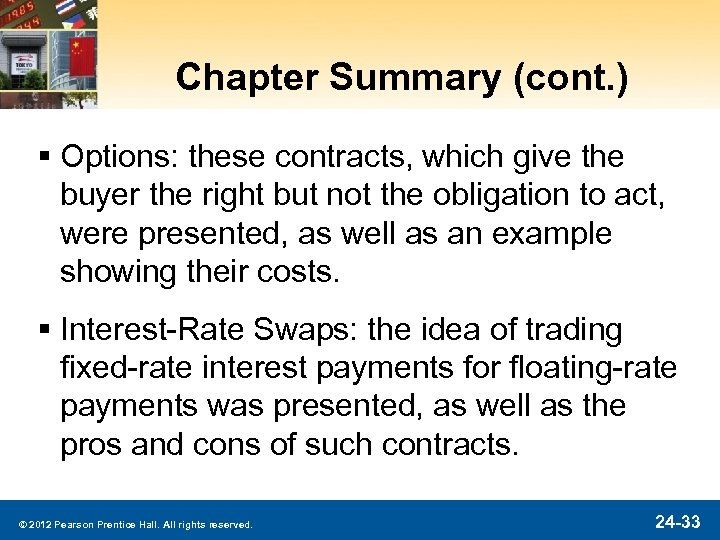 Chapter Summary (cont. ) § Options: these contracts, which give the buyer the right