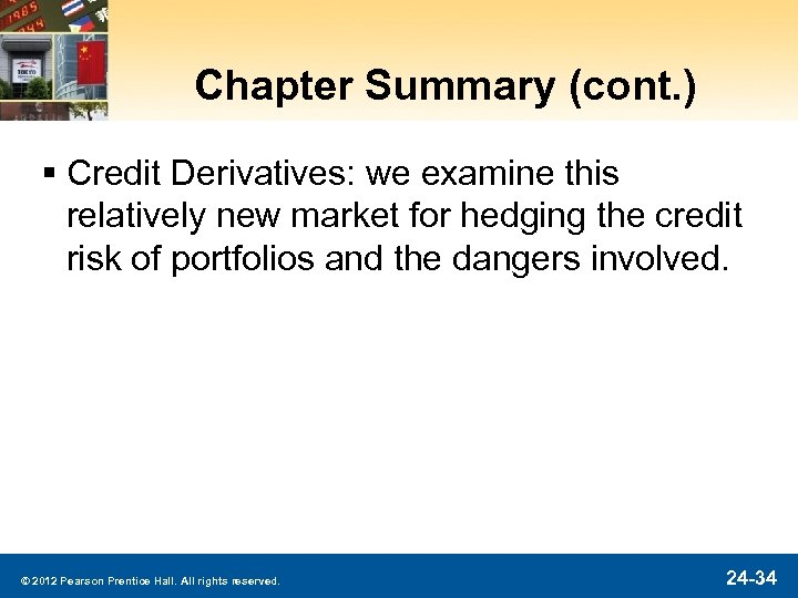 Chapter Summary (cont. ) § Credit Derivatives: we examine this relatively new market for