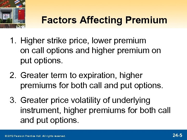 Factors Affecting Premium 1. Higher strike price, lower premium on call options and higher