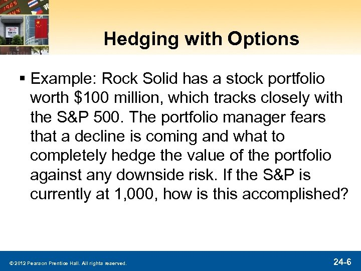 Hedging with Options § Example: Rock Solid has a stock portfolio worth $100 million,