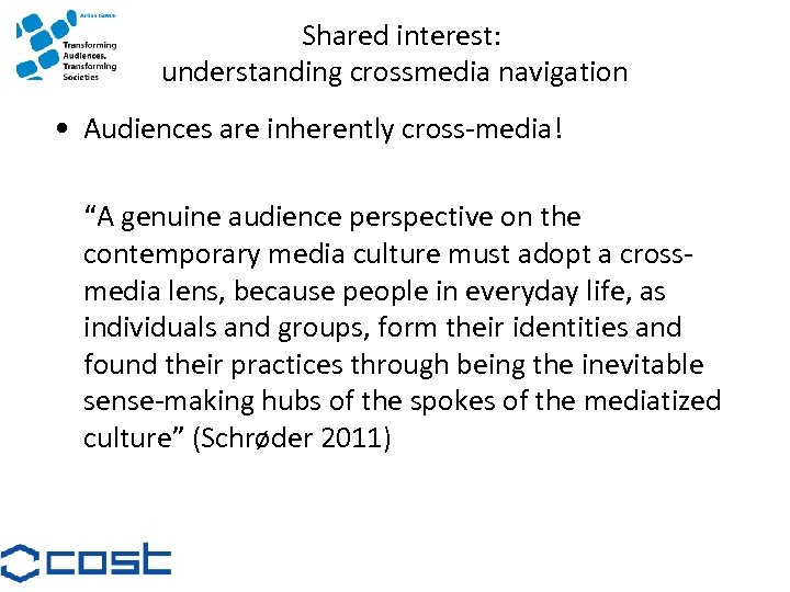 """Shared interest: understanding crossmedia navigation • Audiences are inherently cross-media! """"A genuine audience perspective"""