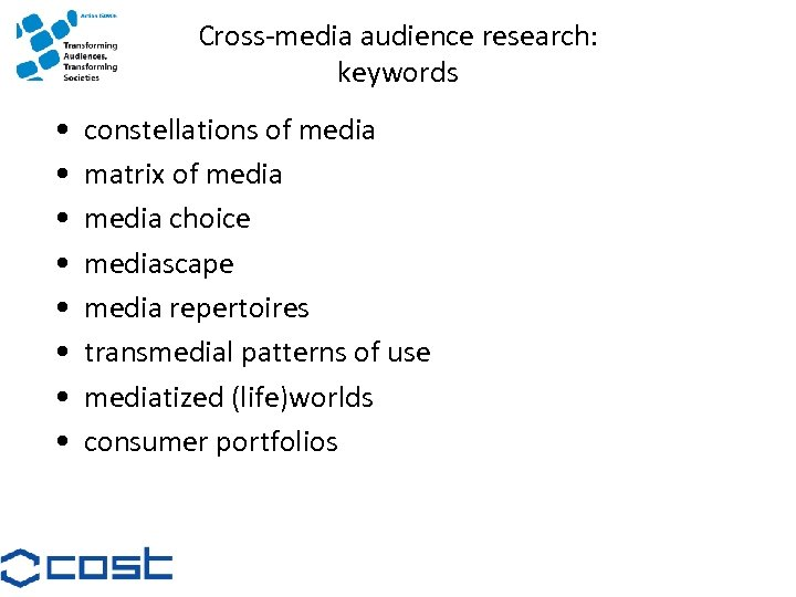 Cross-media audience research: keywords • • constellations of media matrix of media choice mediascape