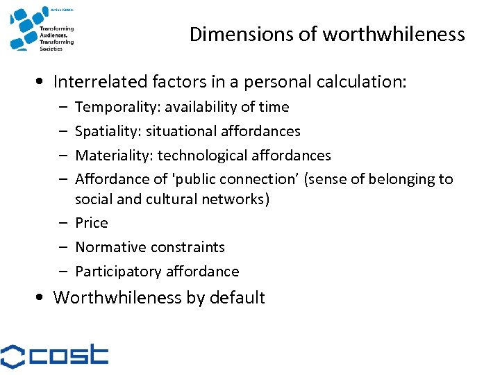Dimensions of worthwhileness • Interrelated factors in a personal calculation: – – Temporality: availability