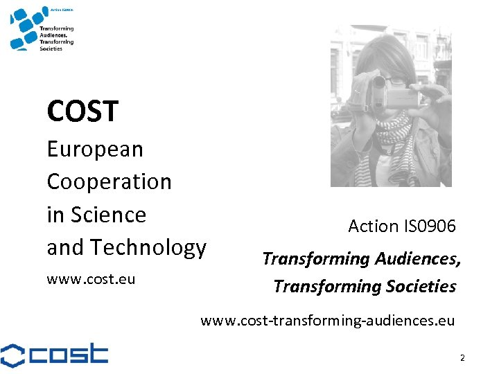 COST European Cooperation in Science and Technology www. cost. eu Action IS 0906 Transforming