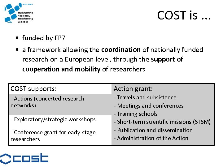 COST is. . . • funded by FP 7 • a framework allowing the