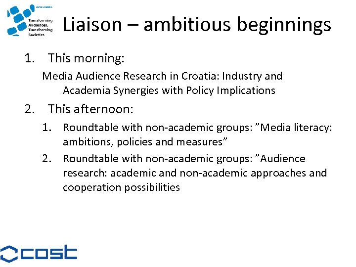 Liaison – ambitious beginnings 1. This morning: Media Audience Research in Croatia: Industry and