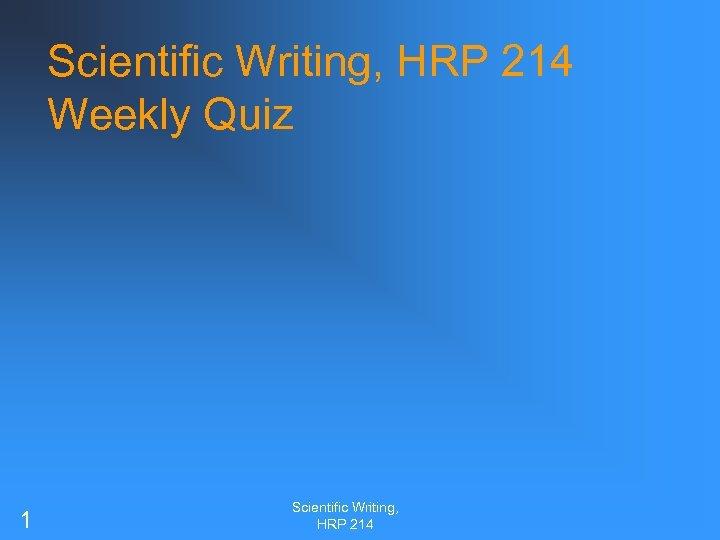 Scientific Writing, HRP 214 Weekly Quiz 1 Scientific Writing, HRP 214