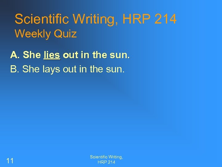 Scientific Writing, HRP 214 Weekly Quiz A. She lies out in the sun. B.