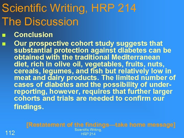 Scientific Writing, HRP 214 The Discussion n n Conclusion Our prospective cohort study suggests