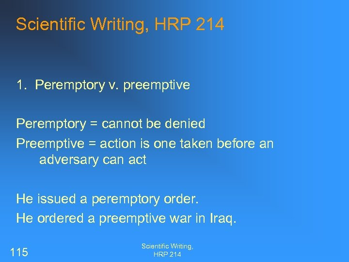 Scientific Writing, HRP 214 1. Peremptory v. preemptive Peremptory = cannot be denied Preemptive