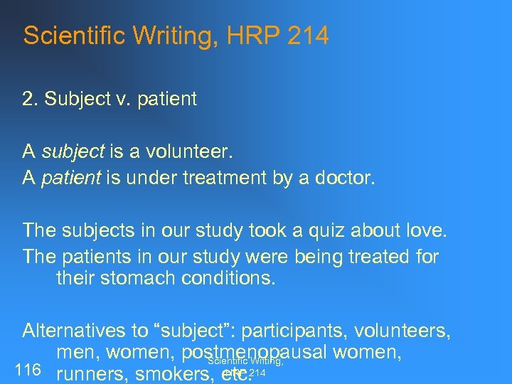 Scientific Writing, HRP 214 2. Subject v. patient A subject is a volunteer. A