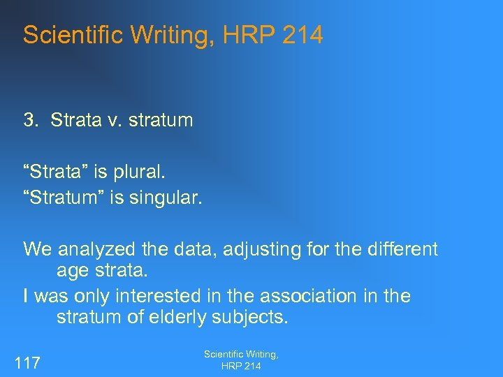 "Scientific Writing, HRP 214 3. Strata v. stratum ""Strata"" is plural. ""Stratum"" is singular."