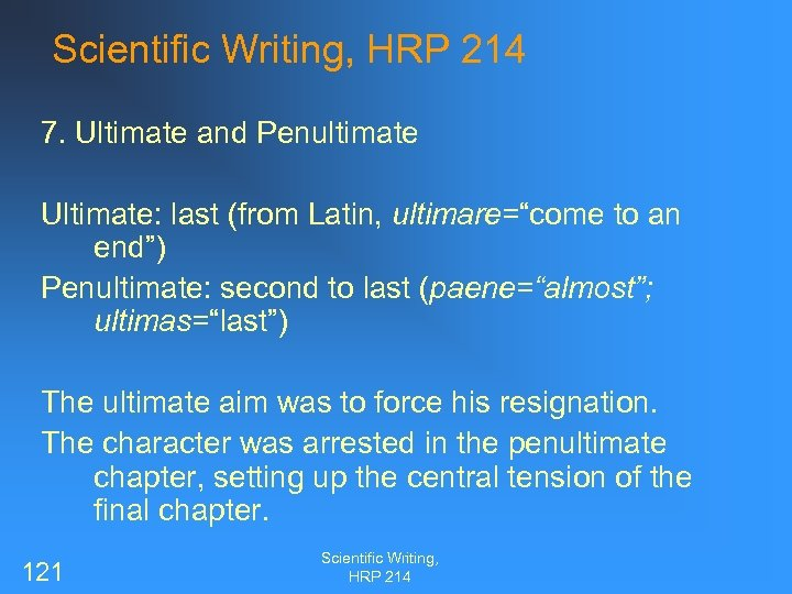 "Scientific Writing, HRP 214 7. Ultimate and Penultimate Ultimate: last (from Latin, ultimare=""come to"
