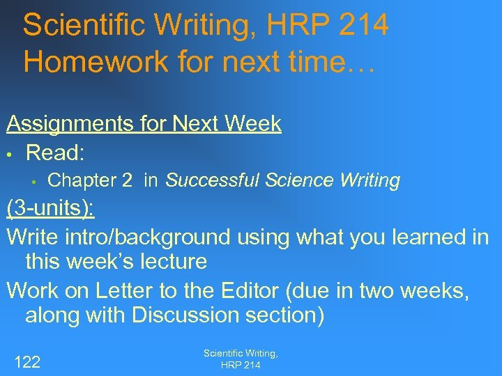 Scientific Writing, HRP 214 Homework for next time… Assignments for Next Week • Read: