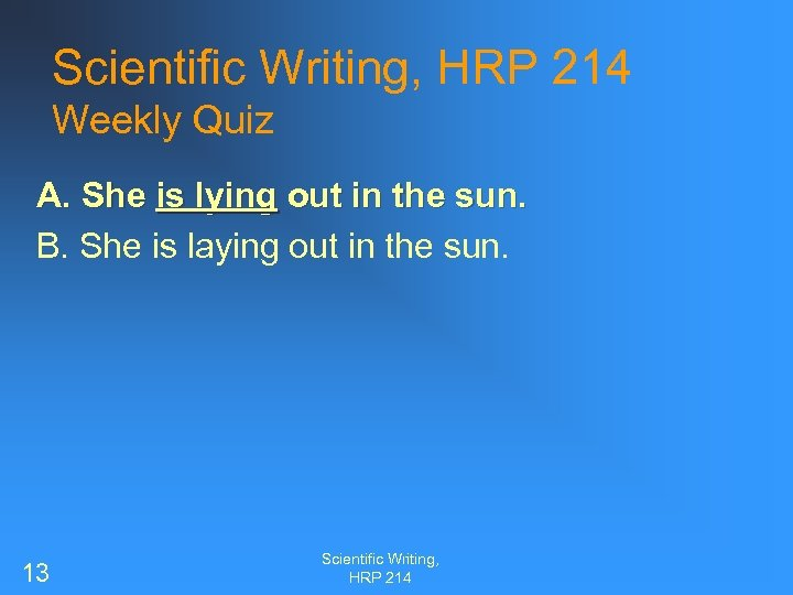 Scientific Writing, HRP 214 Weekly Quiz A. She is lying out in the sun.