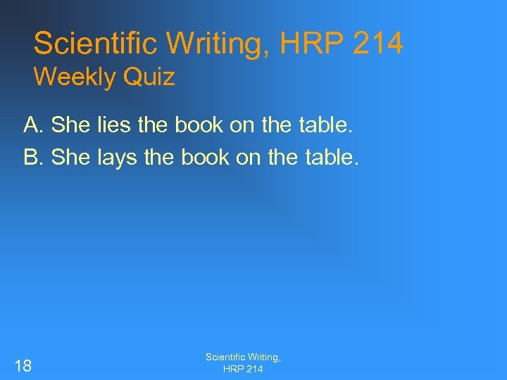 Scientific Writing, HRP 214 Weekly Quiz A. She lies the book on the table.