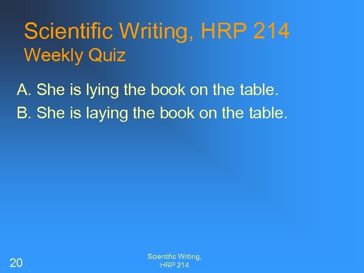 Scientific Writing, HRP 214 Weekly Quiz A. She is lying the book on the