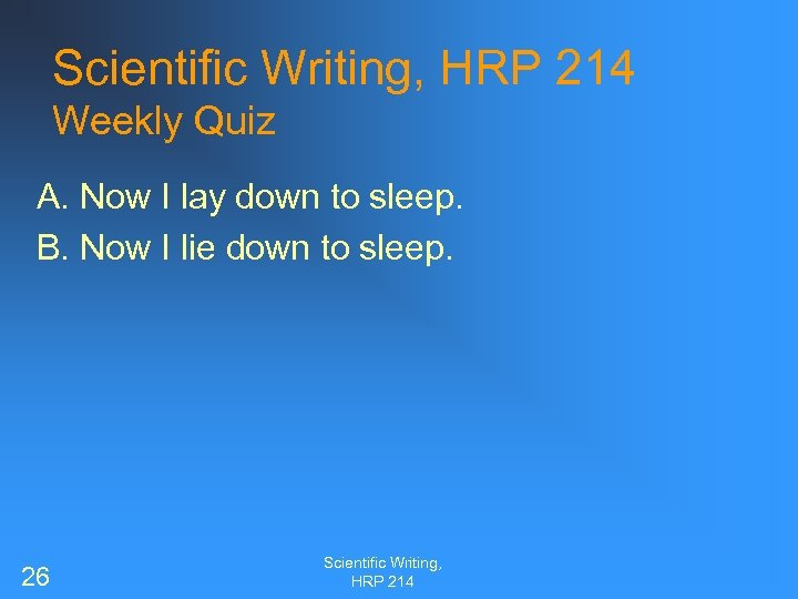 Scientific Writing, HRP 214 Weekly Quiz A. Now I lay down to sleep. B.