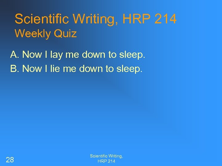Scientific Writing, HRP 214 Weekly Quiz A. Now I lay me down to sleep.