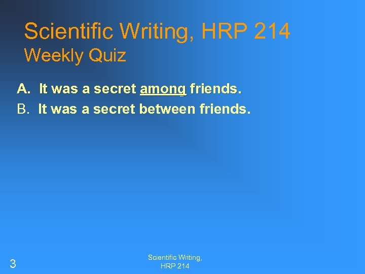 Scientific Writing, HRP 214 Weekly Quiz A. It was a secret among friends. B.