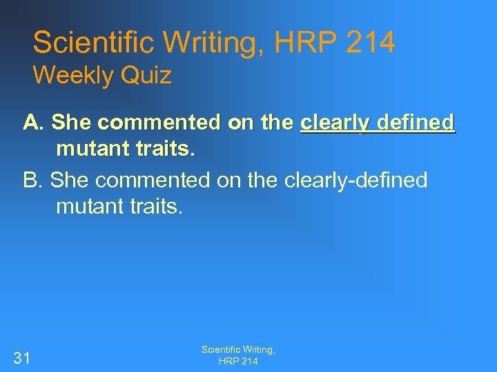 Scientific Writing, HRP 214 Weekly Quiz A. She commented on the clearly defined mutant