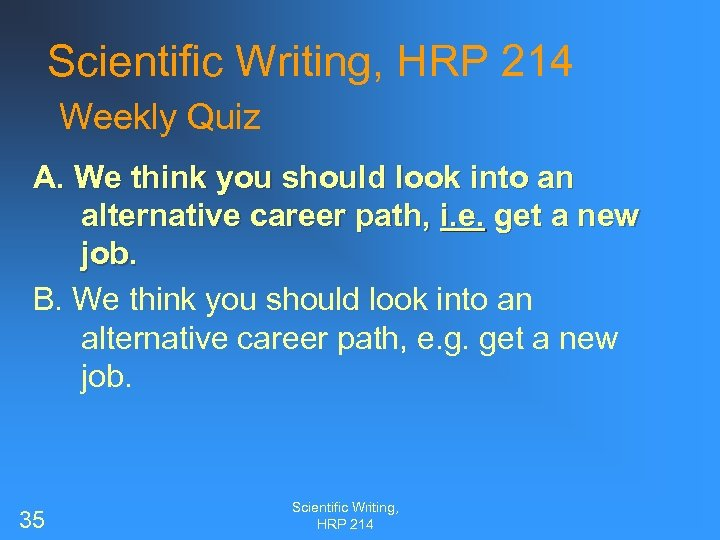 Scientific Writing, HRP 214 Weekly Quiz A. We think you should look into an