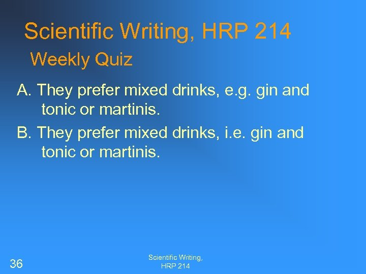Scientific Writing, HRP 214 Weekly Quiz A. They prefer mixed drinks, e. g. gin