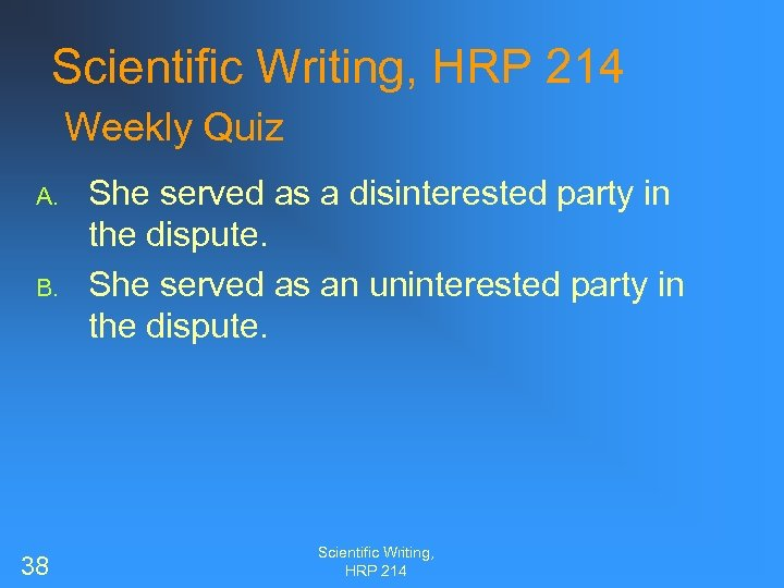 Scientific Writing, HRP 214 Weekly Quiz A. B. 38 She served as a disinterested