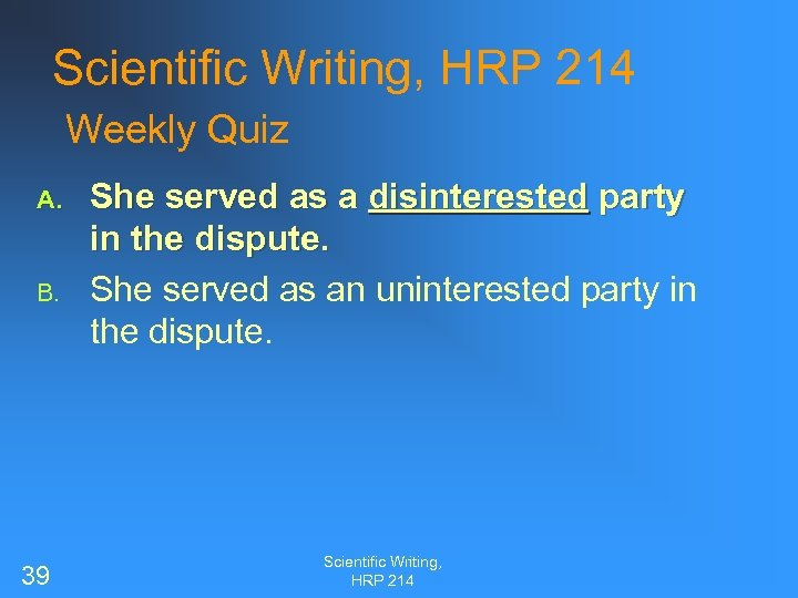 Scientific Writing, HRP 214 Weekly Quiz A. B. 39 She served as a disinterested