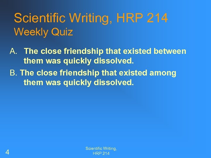 Scientific Writing, HRP 214 Weekly Quiz A. The close friendship that existed between them