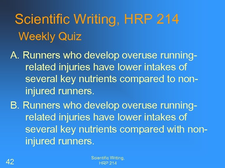 Scientific Writing, HRP 214 Weekly Quiz A. Runners who develop overuse runningrelated injuries have