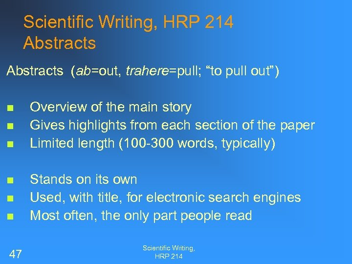 "Scientific Writing, HRP 214 Abstracts (ab=out, trahere=pull; ""to pull out"") n n n 47"