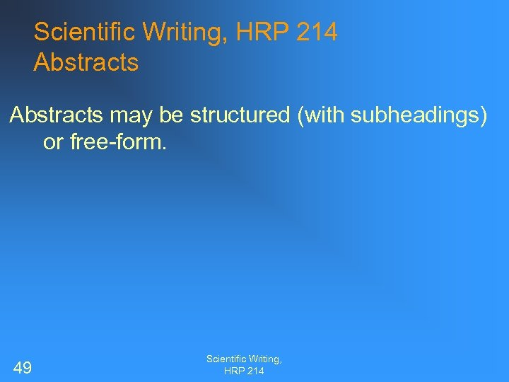 Scientific Writing, HRP 214 Abstracts may be structured (with subheadings) or free-form. 49 Scientific