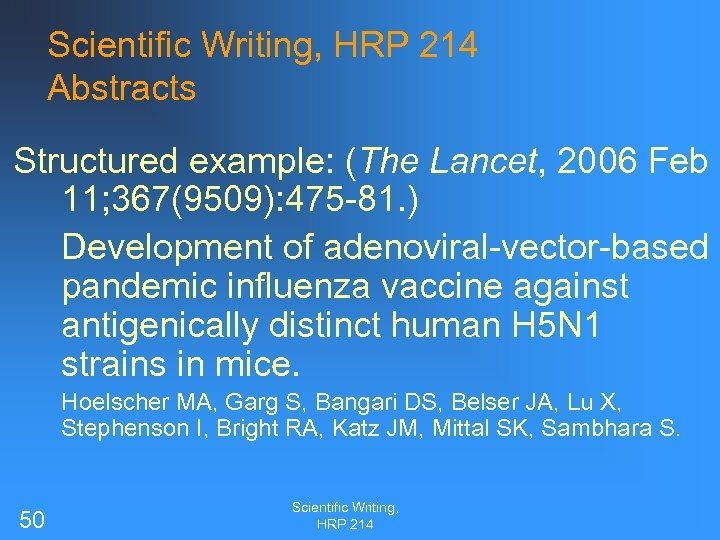 Scientific Writing, HRP 214 Abstracts Structured example: (The Lancet, 2006 Feb 11; 367(9509): 475