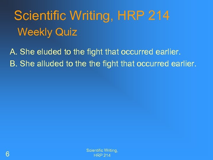 Scientific Writing, HRP 214 Weekly Quiz A. She eluded to the fight that occurred