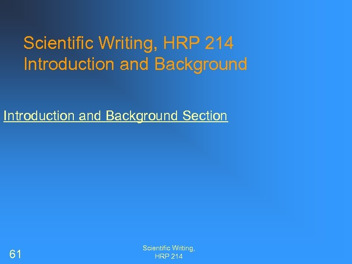 Scientific Writing, HRP 214 Introduction and Background Section 61 Scientific Writing, HRP 214
