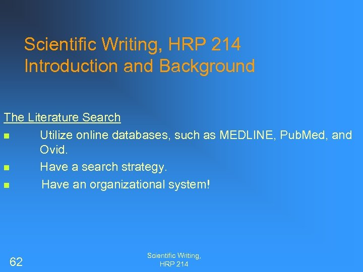 Scientific Writing, HRP 214 Introduction and Background The Literature Search n Utilize online databases,