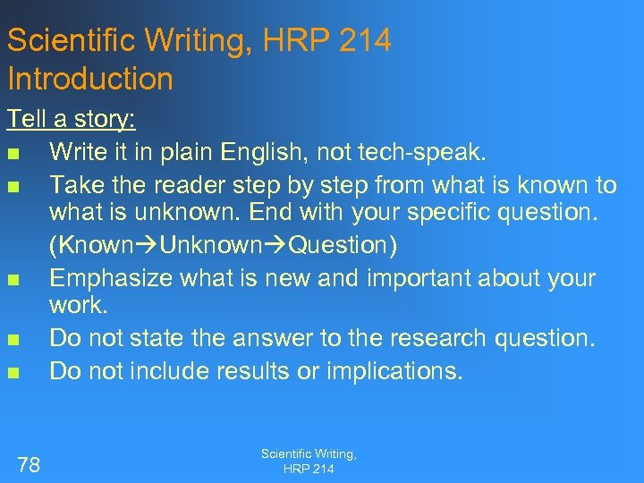 Scientific Writing, HRP 214 Introduction Tell a story: n Write it in plain English,