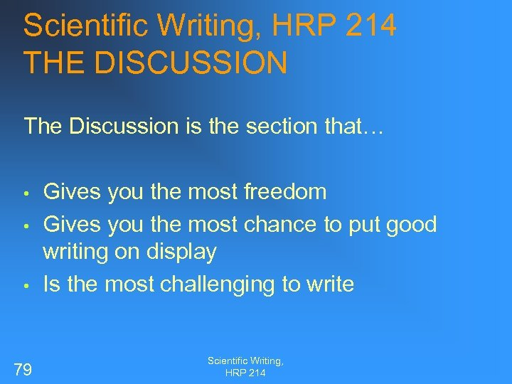 Scientific Writing, HRP 214 THE DISCUSSION The Discussion is the section that… • •